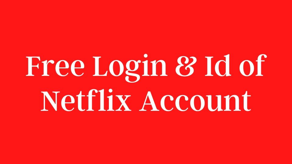 Free Login & Id of Netflix Account